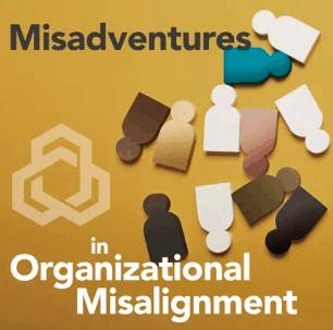 Misadventures in Organizational Misalignment – Podcast